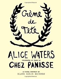 Creme de Tete, Alice Waters celebrates 40 years of Chez Panisse: An Illustrated Occasion