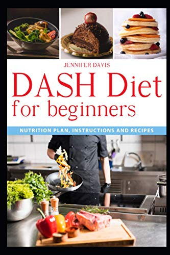 DASH DIET FOR BEGINNERS: Nutrition plan, instructions and recipes