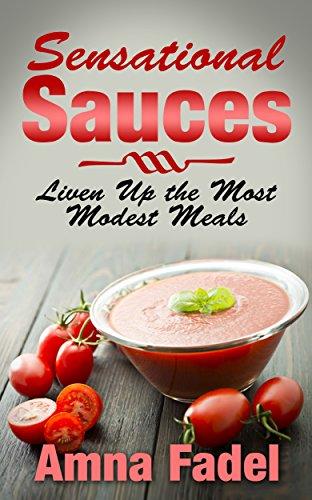 Sensational Sauces: Liven Up the Most Modest Meals (English Edition)