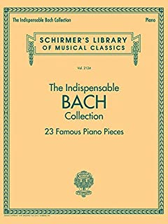 The Indispensable Bach Collection: 23 Famous Piano Pieces
