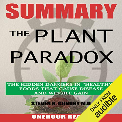 "Summary of The Plant Paradox: The Hidden Dangers in ""Healthy"" Foods That Cause Disease and Weight Gain by Dr. Steven Gundry audiobook cover art"