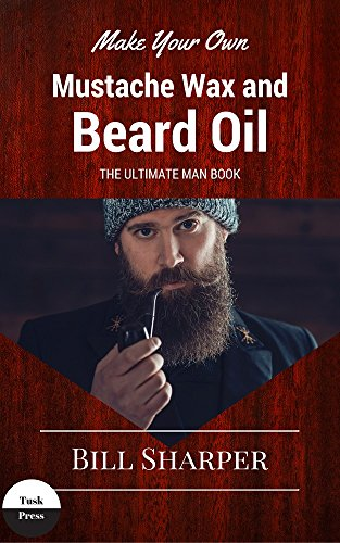 Make Your Own Mustache Wax And Beard Oil: The Ultimate Man Book