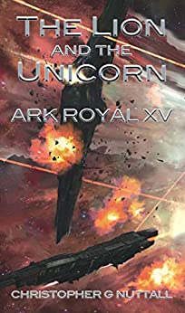 The Lion and the Unicorn (Ark Royal Book 15) by [Christopher G. Nuttall, Justin Adams]