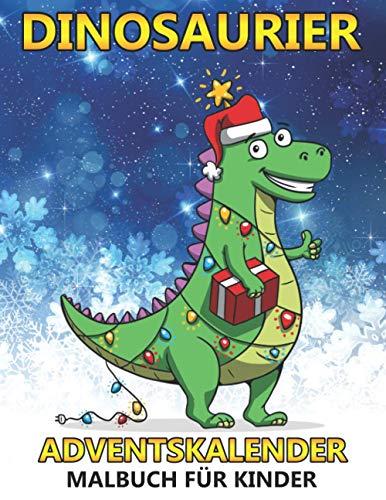 Dinosaurier Adventskalender Malbuch für Kinder: Winter Weihnachtskalender Mit 24 Dinosaurier zum Ausmalen - Tolles Weihnachten Geschenk für Jungen