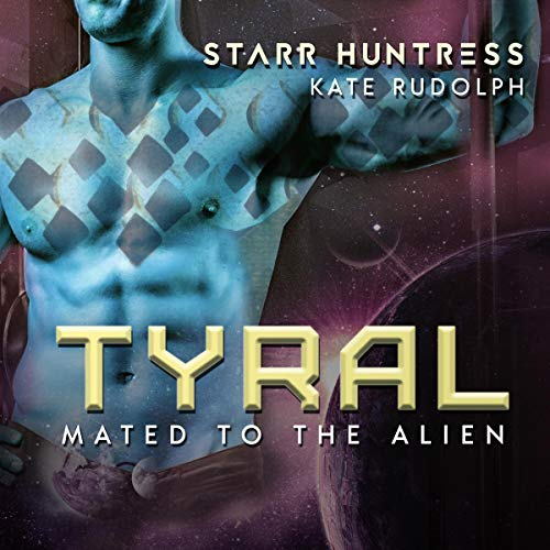 Tyral: Mated to the Alien Audiobook By Kate Rudolph, Starr Huntress cover art