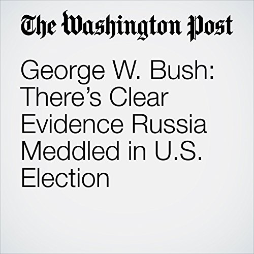 George W. Bush: There's Clear Evidence Russia Meddled in U.S. Election audiobook cover art