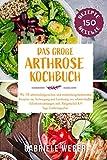 Das große Arthrose Kochbuch mit 150 abwechslungsreichen und entzündungshemmenden Rezepten zur Vorbeugung und Linderung von schmerzhaften...