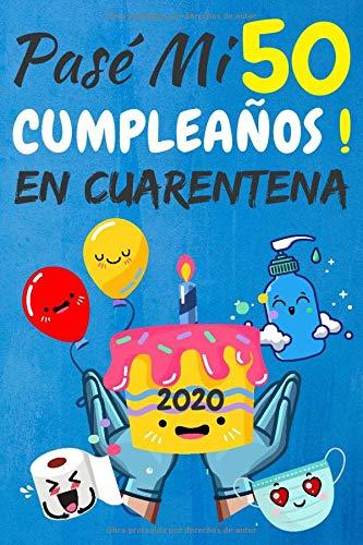Pasé Mi 50 Cumpleaños En Cuarentena: regalos de cumpleaños confinamiento 50 años, memorable cuaderano de notas, Agenda o Diario 110 paginas
