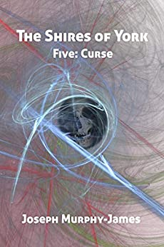 The Shires of York: Five: Curse by [Joseph Murphy-James]