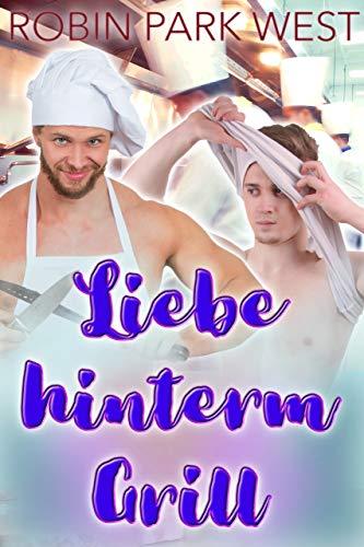 Liebe hinterm Grill (Heiße Kerle mit Küchenschürze 1)