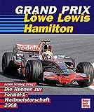 Grand Prix 2008 - Löwe Lewis Hamilton: Die Rennen zur Formel-1-Weltmeisterschaft - Achim Schlang
