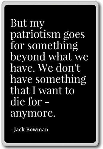 But my patriotism goes for something beyond wha... - Jack Bowman - fridge magnet, Black - Kühlschrankmagnet