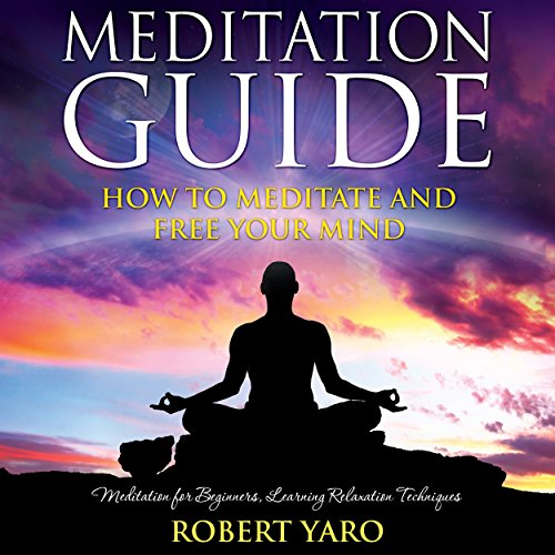 Meditation Guide     How to Meditate and Free Your Mind              By:                                                                                                                                 Robert Yaro                               Narrated by:                                                                                                                                 Gale Van Cott                      Length: 1 hr and 4 mins     Not rated yet     Overall 0.0