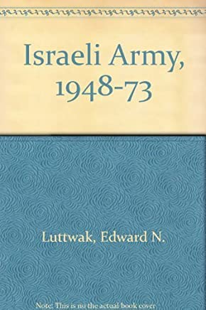 The Israeli Army, 1948-1973 by Edward N. Luttwak (1984-11-01)
