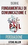 Serie Fondamentali di comunicazione e persuasione: Serie di 3 titoli: Persuasione e influenza, Tecniche proibite di persuasione e Tattiche di conversazione