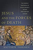 Jesus and the Forces of Death: The Gospels Portrayal of Ritual Impurity Within First-Century Judaism
