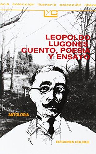 Leopoldo Lugones, Cuento, Poesia y Ensayo: Antologia: 082 (Coleccion Literaria Lyc (Leer...