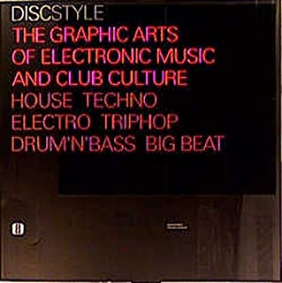 Discstyle the Graphic Arts of Electronic Music and Club Culture House Techno Electro Triphop Drum