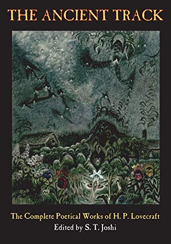The Ancient Track: The Complete Poetical Works of H. P. Lovecraft