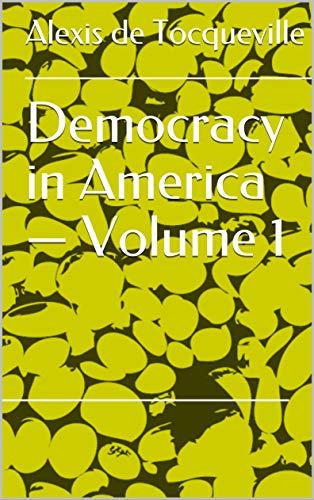 Democracy in America — Volume 1 (English Edition)