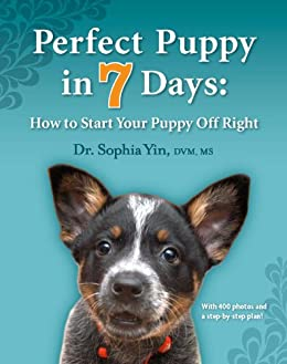 Perfect Puppy in 7 Days: How to Start Your Puppy Off Right by [Sophia A. Yin, Lili Chin]