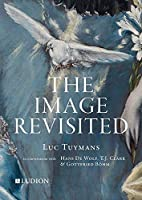 Luc Tuymans: The Image Revisited: in Conversation with Gottfried Boehm, T.J. Clark and Hans M. De Wolf
