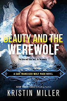 Beauty and the Werewolf (San Francisco Wolf Pack Book 2) by [Kristin Miller]