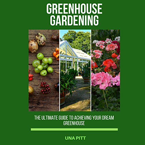Greenhouse Gardening: The Ultimate Guide to Achieving Your Dream Greenhouse audiobook cover art
