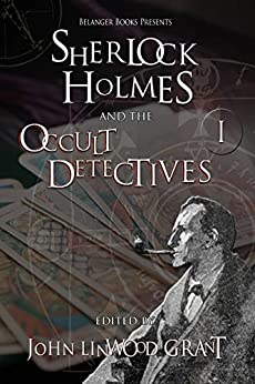 Sherlock Holmes and the Occult Detectives Volume One (The Great Detective Universe Book 1) by [John Linwood Grant, Rebecca Buchanan, Stewart  Sternberg, Davide  Mana, Christopher  Degni, Naching T.  Kassa, David Marcum, Geoff  Dibb, Edward M.  Erdelac, Will Murray]