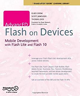 Advanced Flash on Devices: Mobile Development with Flash Lite and Flash 10: Mobile Device Development for IPhone, Android, Symbian and Java ME (Friends of Ed Abobe Learning Library) by Elad Elrom (2-Aug-2011) Paperback