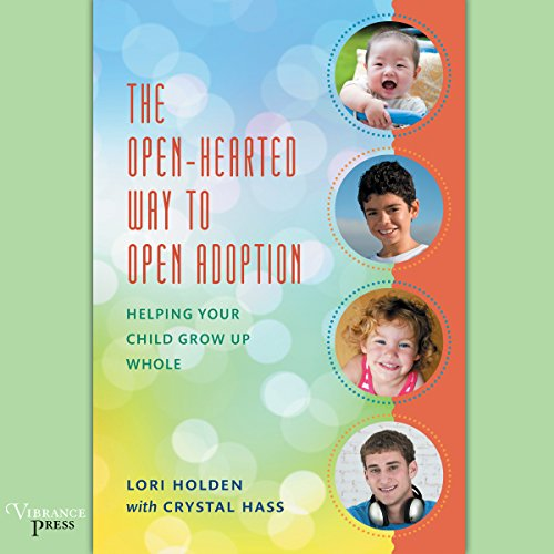 The Open-Hearted Way to Open Adoption audiobook cover art