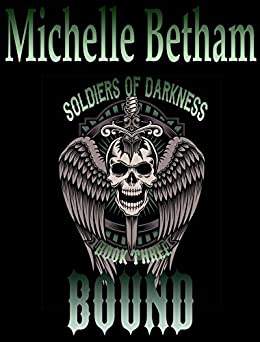 Bound (Soldiers of Darkness MC Book 3) by [Michelle Betham]