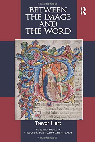 Between the Image and the Word: Theological Engagements with Imagination, Language and Literature (Routledge Studies in Theology, Imagination and the Arts)