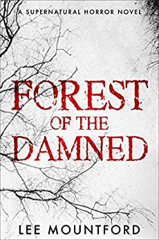 Forest of the Damned: Book 3 in the Supernatural Horror Series (Supernatural Horror Novel Series) by [Lee Mountford]