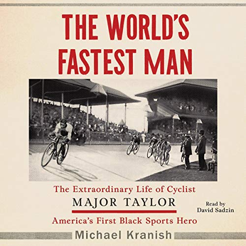 The World's Fastest Man     The Extraordinary Life of Cyclist Major Taylor, America's First Black Sports Hero              By:                                                                                                                                 Michael Kranish                               Narrated by:                                                                                                                                 David Sadzin                      Length: 11 hrs and 48 mins     7 ratings     Overall 4.9