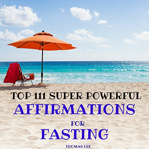 Top 111 Super Powerful Affirmations for Fasting                   By:                                                                                                                                 Thomas Lee                               Narrated by:                                                                                                                                 Ted Gitzke                      Length: 34 mins     3 ratings     Overall 3.7