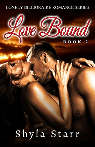 Book: Love Bound - Lonely Billionaire Romance Series, Book 2 by Shyla Starr