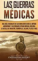 Las guerras médicas: Una guía fascinante de los conflictos entre el Imperio aqueménide y las ciudades-estado griegas, incluida la batalla de Maratón, Termópilas, Salamis, Platea y más