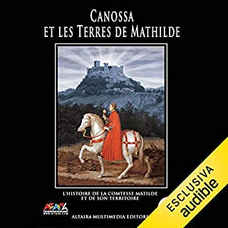 Canossa et les Terres de Mathilde                   Written by:                                                                                                                                 Società Matilde di Canossa                               Narrated by:                                                                                                                                 François Arnaud                      Length: 11 mins     Not rated yet     Overall 0.0