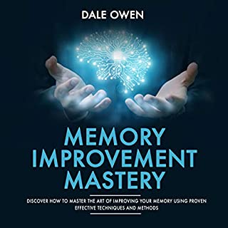 Memory Improvement Mastery     Discover How to Master the Art of Improving Your Memory Using Proven Effective Techniques and Methods              By:                                                                                                                                 Dale Owen                               Narrated by:                                                                                                                                 Tim Edwards                      Length: 3 hrs and 1 min     16 ratings     Overall 4.9