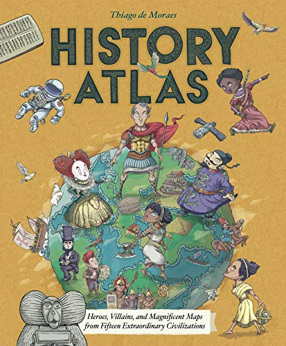 History Atlas: Heroes, Villains, and Magnificent Maps from Fifteen Extraordinary Civilizations