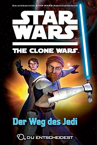Star Wars - The Clone Wars: Du entscheidest, Bd. 1: Der Weg des Jedi.