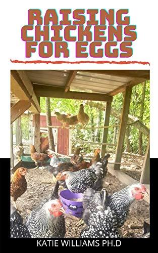 Raising Chickens for Eggs: comprehensive diy guide for raising chicken for eggs production (English Edition)