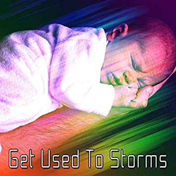 Get Used To Storms