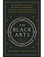 Black Arts: A Concise History of Witchcraft, Demonology, Astrology, Alchemy, and Other Mystical Practices Throughout the Ages