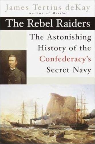 Price comparison product image The Rebel Raiders: The Astonishing History of the Confederacy's Secret Navy (American Civil War)