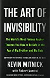 The Art of Invisibility: The World's Most Famous Hacker Teaches You How to Be Safe in the Age of Big Brother and Big Data - Kevin Mitnick