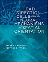 Head Direction Cells and the Neural Mechanisms of Spatial Orientation (A Bradford Book)