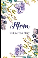 Mom Tell Me Your Story: A Journal Of Stories About My Mother's Life, Notebook Of Memories Of Who Mom Was Before