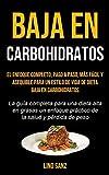 Baja En Carbohidratos: El enfoque completo, paso a paso, más fácil y asequible para un estilo de vida de dieta baja en carbohidratos (La guía ... práctico de la salud y pérdida de peso)